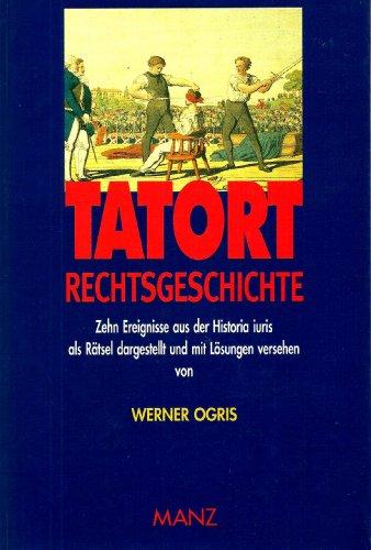 9783214060916: Tatort Rechtsgeschichte: Zehn Ereignisse aus der Historia iuris : als Rätsel dargestellt u. mit Lösungen versehen (German Edition)