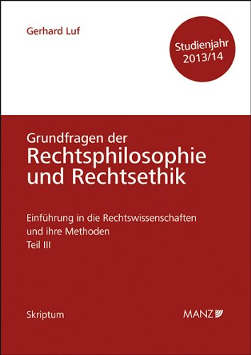 9783214085926: Einführung in die Rechtswissenschaften und ihre Methoden - Teil III - Grundfragen der Rechtsphilosophie und Rechtsethik - Studienjahr 2013/14: Skriptum