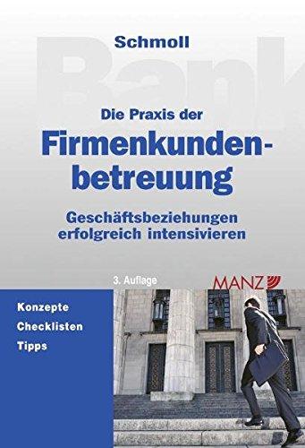 Die Praxis der Firmenkundenbetreuung: Anton Schmoll