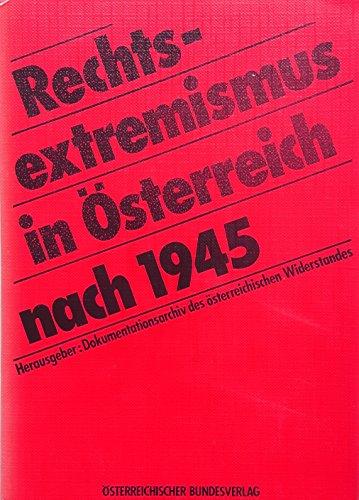 Rechtsextremismus in Österreich nach 1945. Hrsg. Dokumentationsarchiv des ö...