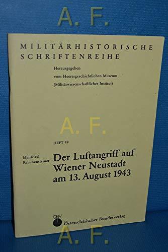 9783215053498: Der Luftangriff auf Wiener Neustadt am 13. August 1943 (Militärhistorische Schriftenreihe)