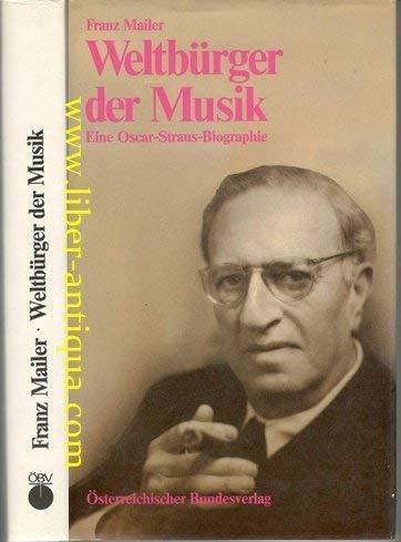Weltburger der Musik: Eine Oscar-Straus-Biographie (German Edition): Mailer, Franz