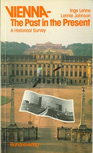 Vienna, the past in the present: A historical survey: Inge Lehne.Lonnie Johnson