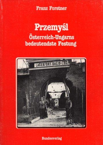 Przemyl: ?sterreich-Ungarns bedeutendste Festung: Forstner, Franz