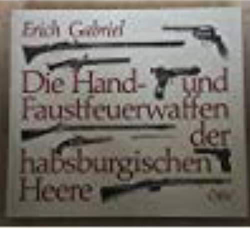 9783215075223: Die Hand- und Faustfeuerwaffen der habsburgischen Heere (Schriften des heeresgeschichtlichen Museums in Wien)