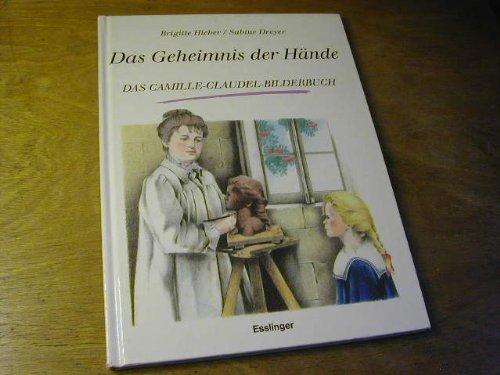 Das Geheimnis der Hände : [das Camille-Claudel-Bilderbuch]. erzählt von. Ill. von Sabine Dreyer, Esslinger im ÖBV - Hieber, Brigitte und Sabine Dreyer