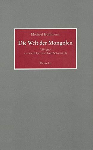 Die Welt der Mongolen: Libretto zu einer Oper von Kurt Schwertsik: K�hlmeier, Michael