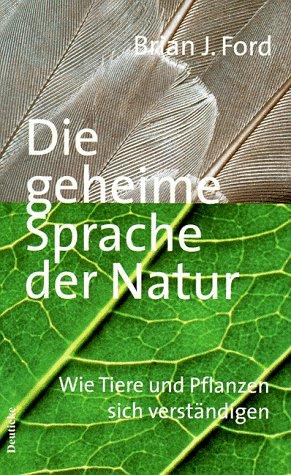 9783216303660: Die geheime Sprache der Natur. Wie Tiere und Pflanzen sich verständigen.