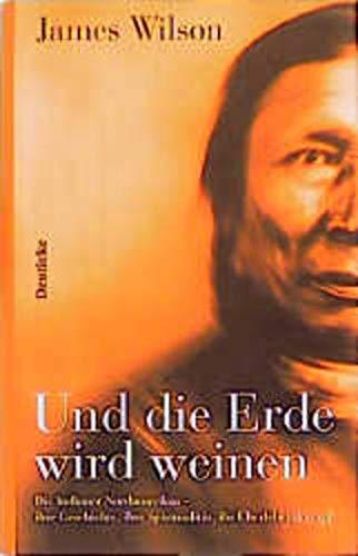 9783216304360: Und die Erde wird weinen: Die Indianer Nordamerikas - ihre Geschichte, ihre Spiritualität, ihr Überlebenskampf