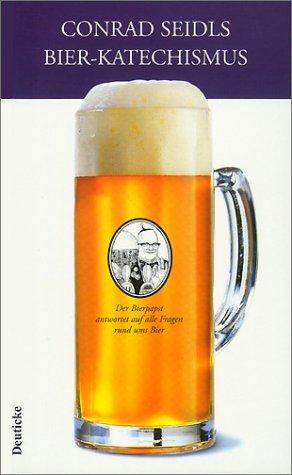9783216304896: Conrad Seidls Bier-Katechismus: Der Bierpapst antwortet auf alle Fragen rund ums Bier