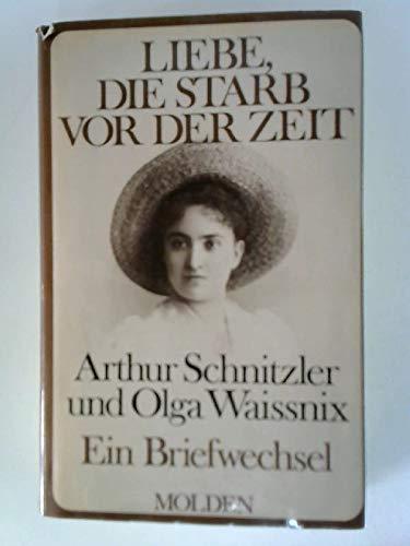9783217001947: Liebe, die starb vor der Zeit. Arthur Schnitzler und Olga Waissnix. Ein Brief...