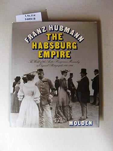The Habsburg Empire - Original Photographs 1840-1916: Franz Hubmann (edited By Andrew Wheatcroft:...