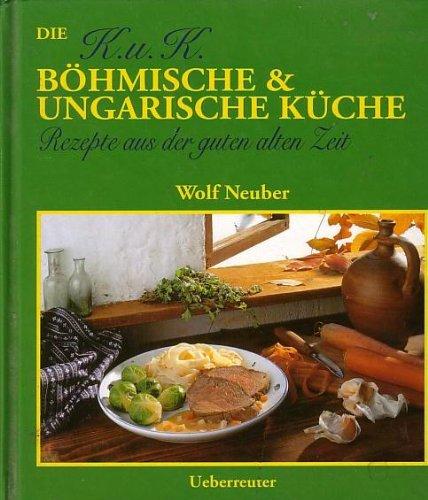 9783217007963: Die k.u.k. bohmische & ungarische Kuche: Rezepte aus der guten alten Zeit