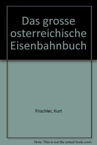 Das Grosse Osterreichische Eisenbahnbuch: Frischler, Kurt