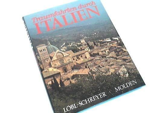 Traumfahrten durch Italien. Löbl-Schreyer. Hrsg. von Günter: Löbl, Robert, Ingrid