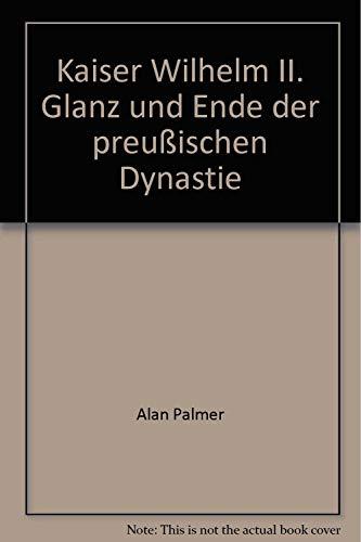 Kaiser Wilhelm II. Glanz und Ende der: Palmer, Alan: