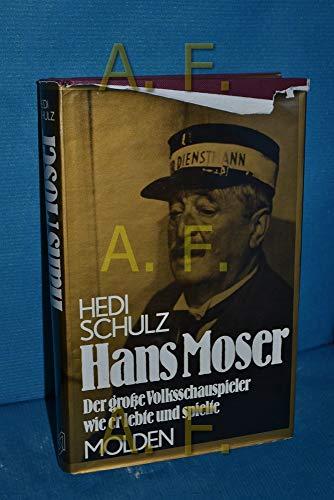 9783217011472: Hans Moser: Der grosse Volksschauspieler, wie er lebte und spielte