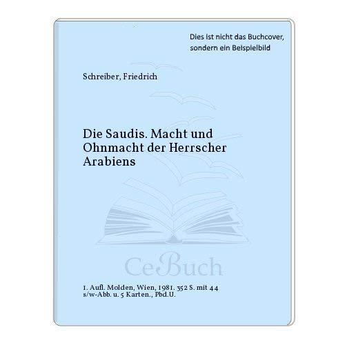Die Saudis : Macht u. Ohnmacht d.: Schreiber, Friedrich: