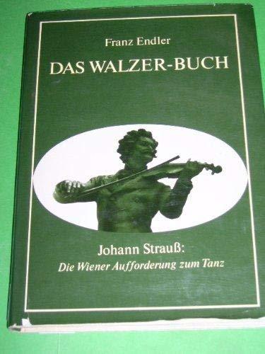 9783218002813: Das Walzer-Buch: Johann Strauss : die Wiener Aufforderung zum Tanz