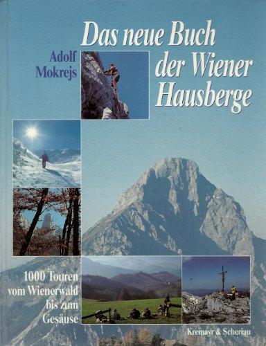 Das neue Buch der Wiener Hausberge 1000 Touren vom Wienerwald bis zum Gesäuse: Mokrejs, Adolf