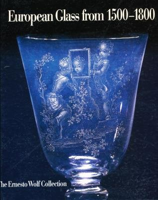 European Glass from 1500-1800: The Ernesto Wolf Collection