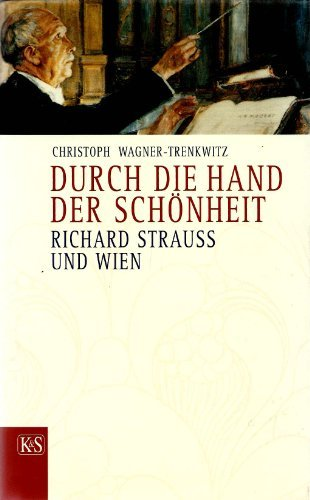 Durch die Hand der Schonheit. Richard Strauss: WAGNER-TRENKWITZ, Christoph signed