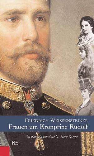Frauen um Kronprinz Rudolf: Von Kaiserin Elisabeth: Friedrich Weissensteiner
