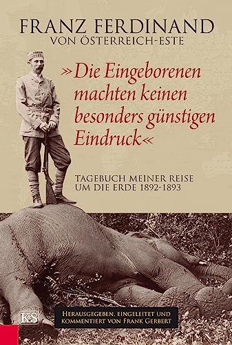 """Die Eingeborenen machten keinen besonders günstigen Eindruck"""": Österreich-Este, Franz Ferdinand"""