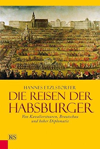 9783218008785: Die Reisen der Habsburger: Von Kavalierstouren, Brautschau und hoher Diplomatie