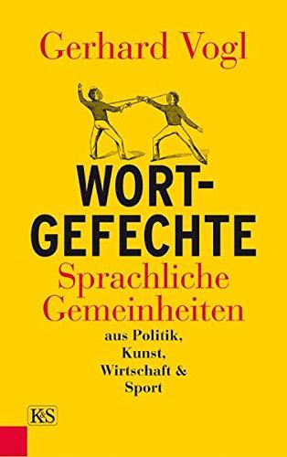 9783218008839: Wort - Gefechte: Sprachliche Gemeinheiten aus Politik, Kunst, Wirtschaft und Sport