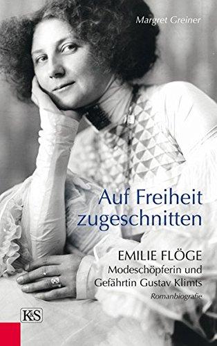 9783218009331: Auf Freiheit zugeschnitten: Emilie Flöge: Modeschöpferin und Gefährtin Gustav Klimts