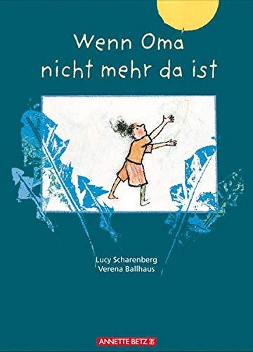 Wenn Oma nicht mehr da ist Mit Illustrationen von Verena Ballhaus: Scharenberg, Lucy und Verena ...