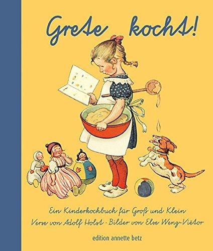 Grete kocht!: Ein Kinderkochbuch für Groß und: Holst, Adolf
