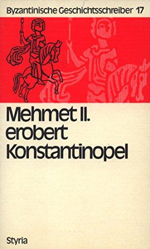 9783222102967: Mehmet II. erobert Konstantinopel: Die ersten Regierungsjahre des Sultans Mehmet Fatih, des Eroberers von Konstantinopel 1453 : das Geschichtswerk des ... Imbros (Byzantinische Geschichtsschreiber)