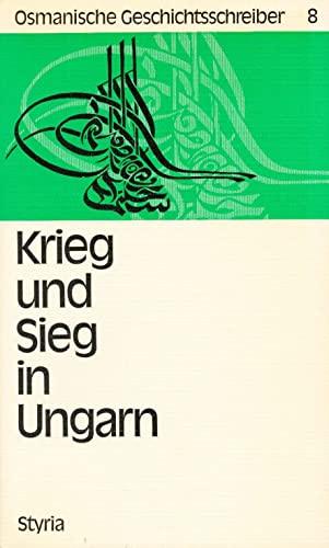 """9783222104701: Krieg und Sieg in Ungarn: Die Ungarnfeldzüge des Grosswesirs Köprülüzâde Fâzil Ahmed Pascha, 1663 u. 1664 nach den """"Kleinodien der Historien"""" ... Geschichtsschreiber) (German Edition)"""