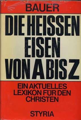 Die heißen Eisen von A bis Z. Ein aktuelles Lexikon für den Christen: Baptist [Hrsg.] Bauer, ...