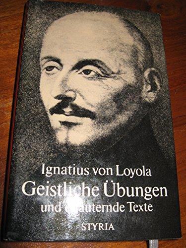 Geistliche Übungen und erläuternde Texte: Ignatius von Loyola