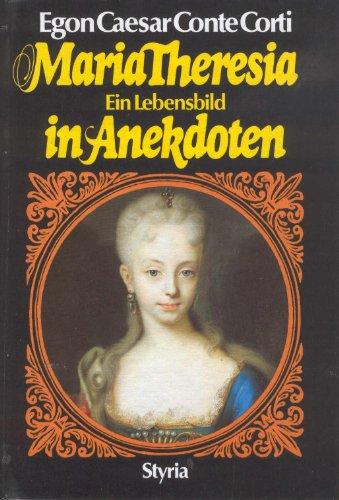 Maria Theresia: Ein Lebensbild in Anekdoten - Egon Caesar Corti