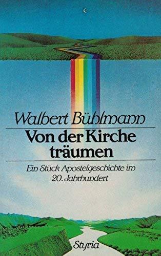 Von der Kirche traumen: Ein Stuck Apostelgeschichte im 20. Jahrhundert (German Edition): Walbert ...