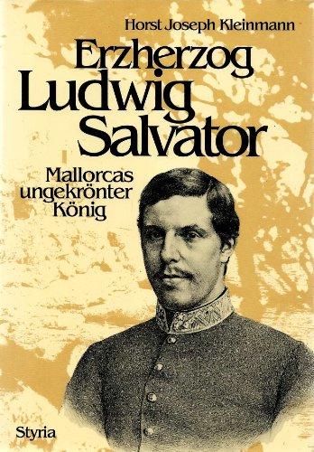 9783222119743: Erzherzog Ludwig Salvator: Mallorcas ungekrönter König