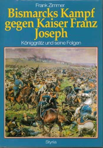 9783222123771: Bismarcks Kampf gegen Kaiser Franz Joseph. K�niggr�tz und seine Folgen