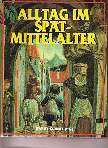 9783222124518: Alltag im Spätmittelalter. Mit Beiträgen von: Helmut Hundsbichler, Gerhard Jaritz, Harry Kühnel & Elisabeth Vavra.