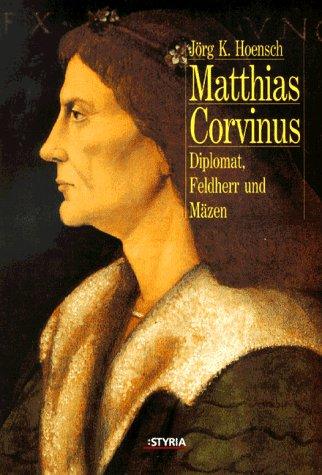 9783222126406: Matthias Corvinus. Diplomat, Feldherr und Mäzen.