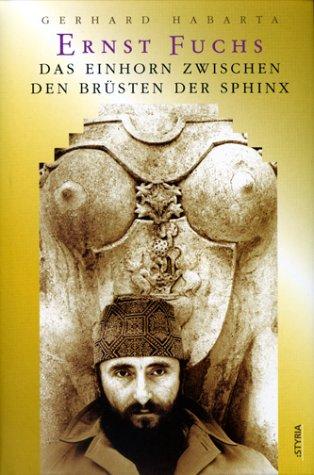 9783222128516: Ernst Fuchs, das Einhorn zwischen den Brüsten der Sphinx