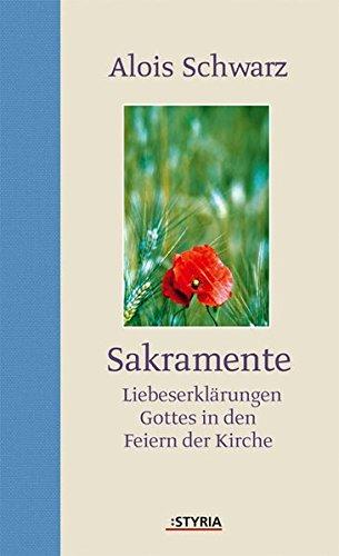 9783222131868: Sakramente: Liebeserklärungen Gottes in den Feiern der Kirche