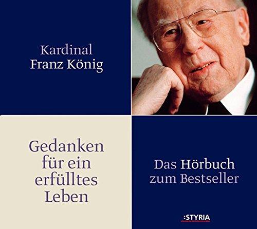 Gedanken für ein Erfülltes Leben. Das Hörbuch zum Bestseller. (2 CDs): Kardinal ...