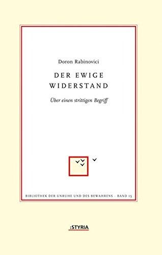 Der ewige Widerstand Über einen strittigen Begriff - Rabinovici, Doron