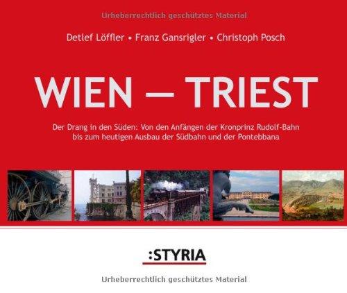 9783222132575: Wien - Triest: Von den Angängen der Kronprinz Rudolf Bahn