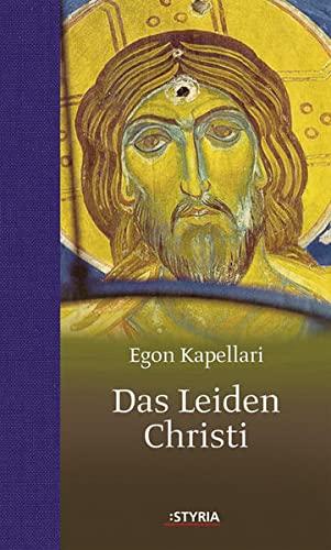 Das Leiden Christi.: Kapellari, Egon;