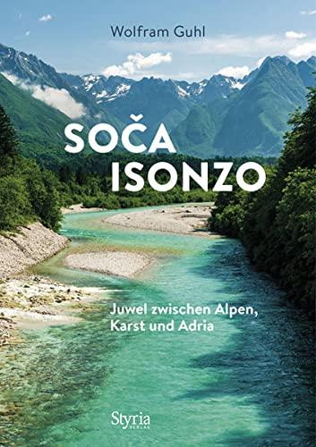 Soca - Isonzo : Juwel zwischen Alpen, Karst und Adria - Wolfram Guhl